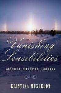 Vanishing Sensibilities: Schubert, Beethoven, Schumann - Kristina Muxfeldt - cover
