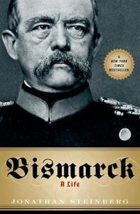 Bismarck: A Life - Jonathan Steinberg - cover