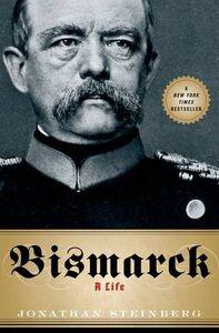Libro in inglese Bismarck: A Life  - Jonathan Steinberg