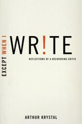 Except When I Write: Reflections of a Recovering Critic