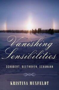 Foto Cover di Vanishing Sensibilities: Schubert, Beethoven, Schumann, Ebook inglese di Kristina Muxfeldt, edito da Oxford University Press