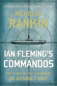 Ian Fleming's Commandos: The Story of the Legendary 30 Assault Unit - Nicholas Rankin - cover