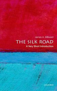 The Silk Road: A Very Short Introduction - James A. Millward - cover