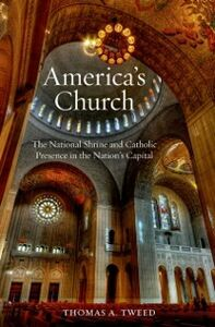 Ebook in inglese America's Church: The National Shrine and Catholic Presence in the Nation's Capital Tweed, Thomas A.