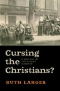 Ebook in inglese Cursing the Christians?: A History of the Birkat HaMinim Langer, Ruth