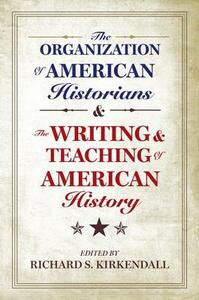 The Organization of American Historians and the Writing and Teaching of American History - cover