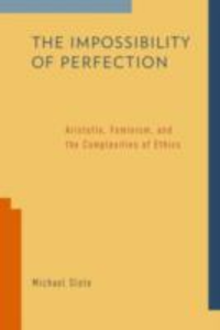 Ebook in inglese Impossibility of Perfection: Aristotle, Feminism, and the Complexities of Ethics Slote, Michael