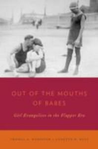 Foto Cover di Out of the Mouths of Babes: Girl Evangelists in the Flapper Era, Ebook inglese di Thomas A. Robinson,Lanette D. Ruff, edito da Oxford University Press