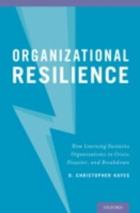 Ebook in inglese Organizational Resilience: How Learning Sustains Organizations in Crisis, Disaster, and Breakdown Kayes, D. Christopher