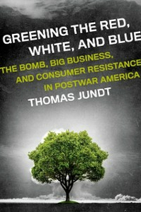Ebook in inglese Greening the Red, White, and Blue: The Bomb, Big Business, and Consumer Resistance in Postwar America Jundt, Thomas