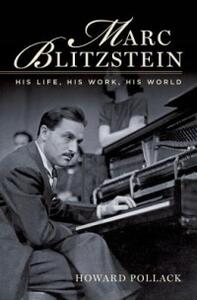 Marc Blitzstein: His Life, His Work, His World - Howard Pollack - cover