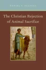 Foto Cover di Christian Rejection of Animal Sacrifice, Ebook inglese di Daniel C. Ullucci, edito da Oxford University Press