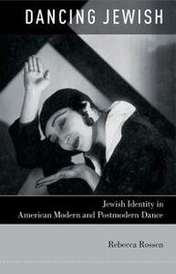 Foto Cover di Dancing Jewish: Jewish Identity in American Modern and Postmodern Dance, Ebook inglese di Rebecca Rossen, edito da Oxford University Press