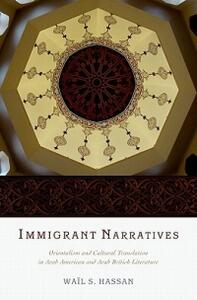 Immigrant Narratives: Orientalism and Cultural Translation in Arab American and Arab British Literature - Wail S. Hassan - cover