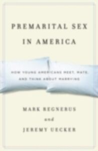 Ebook in inglese Premarital Sex in America: How Young Americans Meet, Mate, and Think about Marrying Regnerus, Mark , Uecker, Jeremy