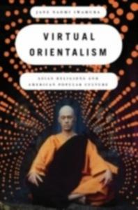 Ebook in inglese Virtual Orientalism: Asian Religions and American Popular Culture Iwamura, Jane