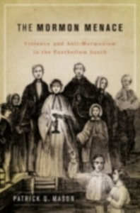 Ebook in inglese Mormon Menace: Violence and Anti-Mormonism in the Postbellum South Mason, Patrick