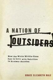 Nation of Outsiders: How the White Middle Class Fell in Love with Rebellion in Postwar America