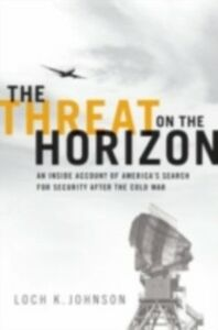Foto Cover di Threat on the Horizon: An Inside Account of America's Search for Security after the Cold War, Ebook inglese di Loch K. Johnson, edito da Oxford University Press