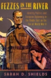 Ebook in inglese Fezzes in the River: Identity Politics and European Diplomacy in the Middle East on the Eve of World War II Shields, Sarah D.