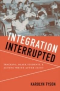 Ebook in inglese Integration Interrupted: Tracking, Black Students, and Acting White after Brown