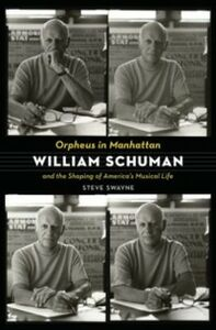Ebook in inglese Orpheus in Manhattan: William Schuman and the Shaping of America's Musical Life Swayne, Steve