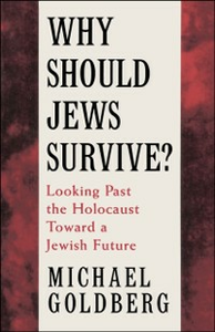 Ebook in inglese Why Should Jews Survive?: Looking Past the Holocaust toward a Jewish Future Goldberg, Michael