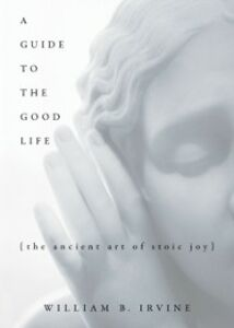Ebook in inglese Guide to the Good Life: The Ancient Art of Stoic Joy Irvine, William B.