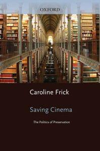 Foto Cover di Saving Cinema: The Politics of Preservation, Ebook inglese di Caroline Frick, edito da Oxford University Press