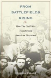 Ebook in inglese From Battlefields Rising: How The Civil War Transformed American Literature Fuller, Randall