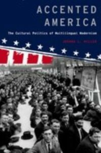 Ebook in inglese Accented America: The Cultural Politics of Multilingual Modernism Miller, Joshua L.