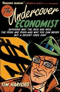 Foto Cover di Undercover Economist:Exposing Why the Rich Are Rich, the Poor Are Poor--and Why You Can Never Buy a Decent Used Car!, Ebook inglese di  edito da Oxford University Press, USA