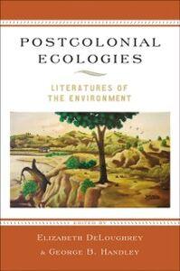 Foto Cover di Postcolonial Ecologies: Literatures of the Environment, Ebook inglese di  edito da Oxford University Press