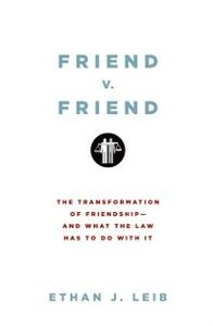 Ebook in inglese Friend v. Friend: The Transformation of Friendship--and What the Law Has to Do with It Leib, Ethan J.