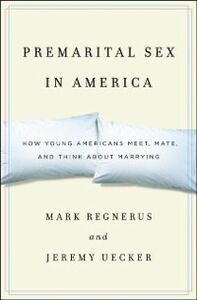 Foto Cover di Premarital Sex in America: How Young Americans Meet, Mate, and Think about Marrying, Ebook inglese di Mark Regnerus,Jeremy Uecker, edito da Oxford University Press