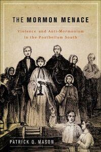 Foto Cover di Mormon Menace: Violence and Anti-Mormonism in the Postbellum South, Ebook inglese di Patrick Mason, edito da Oxford University Press