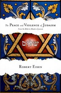Foto Cover di Peace and Violence of Judaism: From the Bible to Modern Zionism, Ebook inglese di Robert Eisen, edito da Oxford University Press