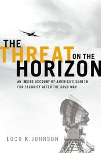 Ebook in inglese Threat on the Horizon: An Inside Account of America's Search for Security after the Cold War Johnson, Loch K.