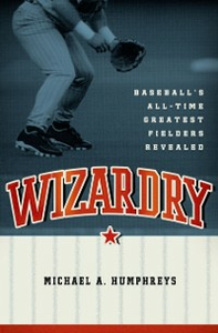 Ebook in inglese Wizardry: Baseball's All-Time Greatest Fielders Revealed Humphreys, Michael