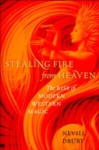 Ebook in inglese Stealing Fire from Heaven: The Rise of Modern Western Magic Drury, Nevill