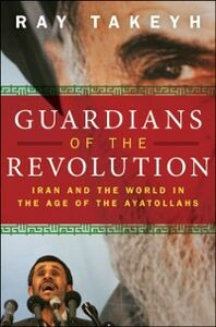 Ebook in inglese Guardians of the Revolution: Iran and the World in the Age of the Ayatollahs Takeyh, Ray
