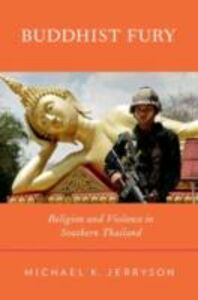 Ebook in inglese Buddhist Fury: Religion and Violence in Southern Thailand Jerryson, Michael K.