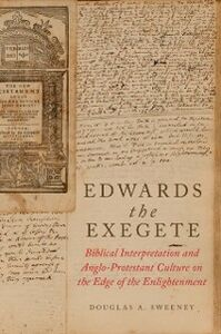 Foto Cover di Edwards the Exegete: Biblical Interpretation and Anglo-Protestant Culture on the Edge of the Enlightenment, Ebook inglese di Douglas A. Sweeney, edito da Oxford University Press