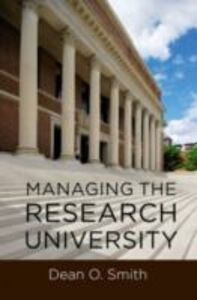 Ebook in inglese Managing the Research University Smith, Dean O.