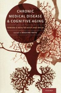 Ebook in inglese Chronic Medical Disease and Cognitive Aging: Toward a Healthy Body and Brain
