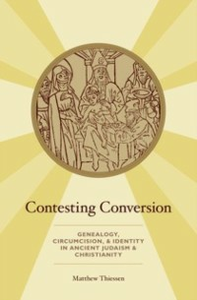 Ebook in inglese Contesting Conversion: Genealogy, Circumcision, and Identity in Ancient Judaism and Christianity Thiessen, Matthew