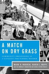 Foto Cover di Match on Dry Grass: Community Organizing as a Catalyst for School Reform, Ebook inglese di Karen L. Mapp,Mark R. Warren, edito da Oxford University Press