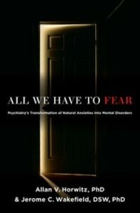 Ebook in inglese All We Have to Fear: Psychiatry's Transformation of Natural Anxieties into Mental Disorders Horwitz, PhD, Allan V. , Wakefield, DSW, PhD, Jerome C.