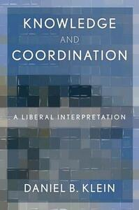 Knowledge and Coordination: A Liberal Interpretation - Daniel B. Klein - cover