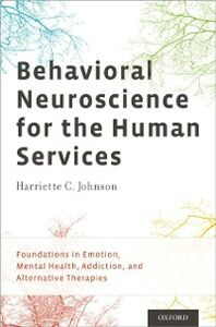 Ebook in inglese Behavioral Neuroscience for the Human Services: Foundations in Emotion, Mental Health, Addiction, and Alternative Therapies Johnson, PhD, Harriette C.
